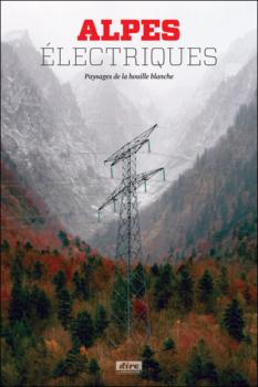 Alpes électriques : paysages de la houille blanche