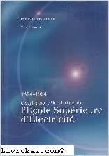 Cent ans d'histoire de l'école superieure d'électricité