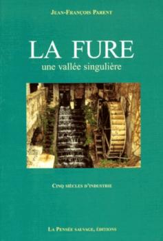 La Fure : une vallée singulière cinq siècles d'industrie