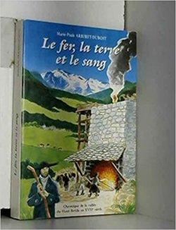 Le fer la terre et le sang : chronique de la vallée du Haut-Bréda au XVIIe siècle