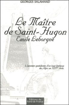 Le Maître de Saint-Hugon : Émile Leborgne l'aventure quotidienne d'un haut fourneau des Alpes au XIXe siècle