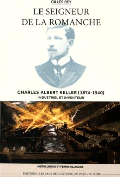 Le seigneur de la Romanche : Charles Albert Keller, 1874-1940, industriel et inventeur métallurgie et ferro-alliages