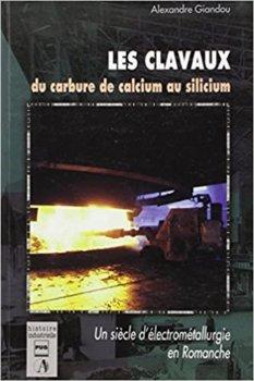 Les clavaux : du carbure de calcium au silicum, un siècle d'électrométallurgie en Romanche