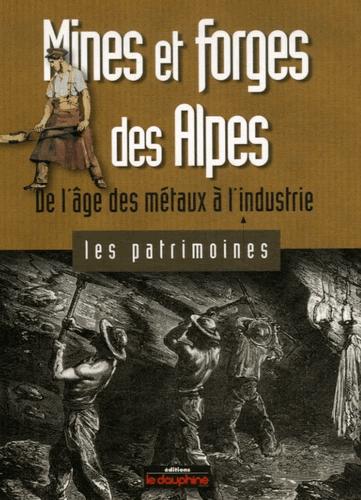 Les mines et forges des alpes : de lâge des métaux à l'industrie
