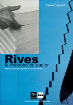 Rives la mémoire du papier : histoire d'une papeterie dauphinoise