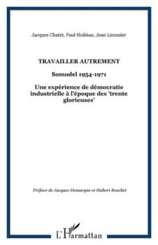 """Travailler autrement : SOMODEL, 1954-1971 une expérience de démocratie industrielle à l'époque des """"trente glorieuse"""